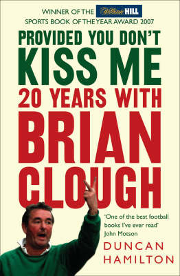 Provided You Dont Kiss Me: 20 Years with Brian Clough