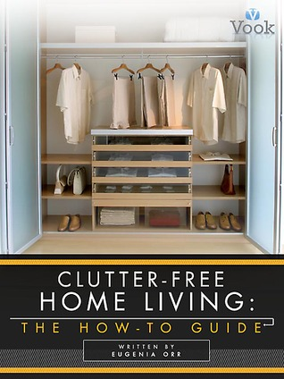 Clutter-Free Home Living: The How-To Guide