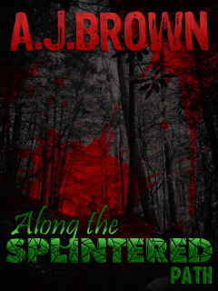 Along the Splintered Path by A.J. Brown