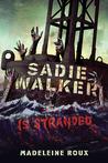 Sadie Walker is Stranded by Madeleine Roux