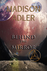 Behind the Mirror by Madison Adler