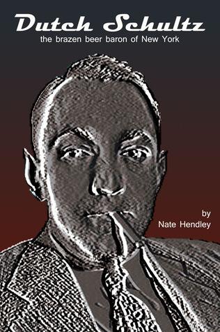 Dutch Schultz by Nate Hendley