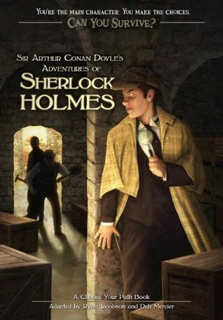 Sir Arthur Conan Doyle's Adventures of Sherlock Holmes: A Choose Your Path Book