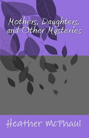 Mothers, Daughters, and Other Mysteries by Heather McPhaul