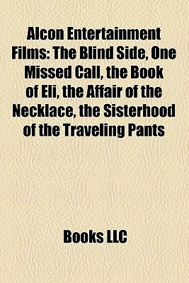 Alcon Entertainment Films: The Blind Side, One Missed Call, The Book of Eli, The Affair of the Necklace, The Sisterhood of the Traveling Pants