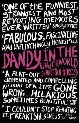Ebook Dandy In The Underworld by Sebastian Horsley TXT!