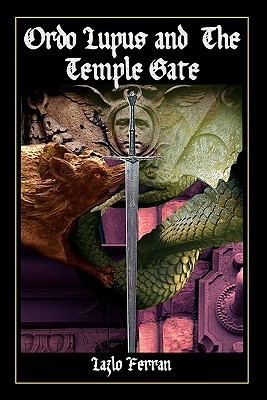 Ordo Lupus and the Temple Gate (An Ex Secret Agent Paranormal Investigator Thriller) Volume 1 of the Ordo Lupus and the Blood Moon Prophecy Series