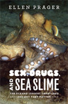 Sex, Drugs, and Sea Slime by Ellen Prager