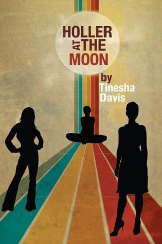 Holler At The Moon by Tinesha Davis