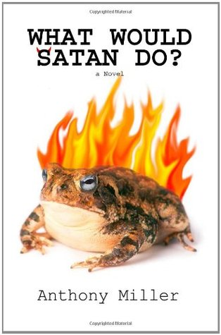 What Would Satan Do? by Anthony  Miller