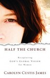 Half the Church: Recapturing God's Global Vision for Women