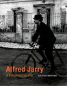 Alfred Jarry: A Pataphysical Life