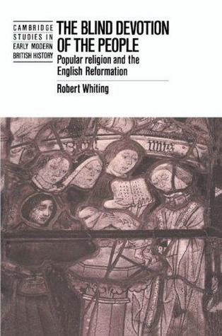 The Blind Devotion of the People: Popular Religion and the English Reformation