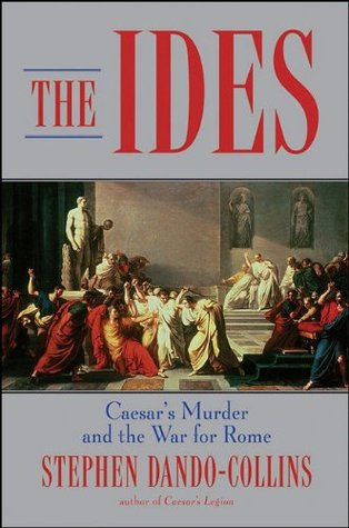 Ebook The Ides: Caesar's Murder and the War for Rome by Stephen Dando-Collins read!