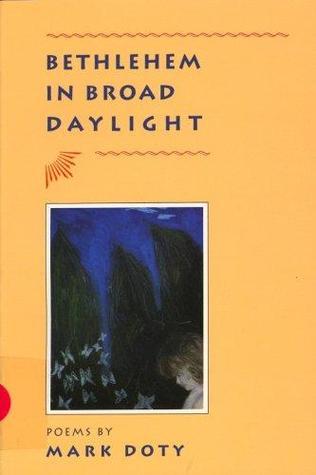 Bethlehem in Broad Daylight by Mark Doty