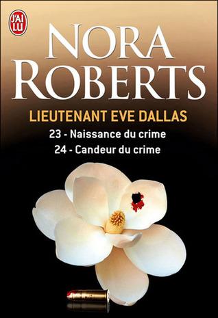 Naissance du crime ; Candeur du crime (Lieutenant Eve Dallas, #23 & 24)