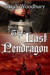 The Last Pendragon (The Last Pendragon Saga #1 - original verison)
