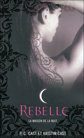 Rebelle(House of Night 4)