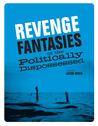 Revenge Fantasies of the Politically Dispossessed