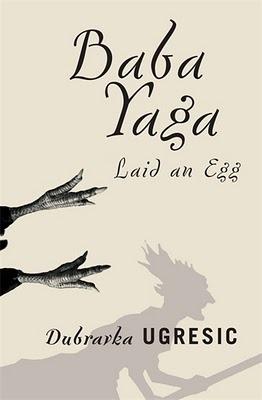 Baba Yaga Laid an Egg by Dubravka Ugrešić