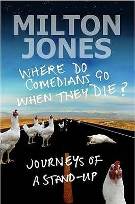 Where Do Comedians Go When They Die?: Journeys Of A Stand Up