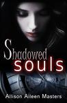Shadowed Souls (Shadowed Souls, #1)