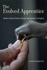 The Evolved Apprentice: How Evolution Made Humans Unique