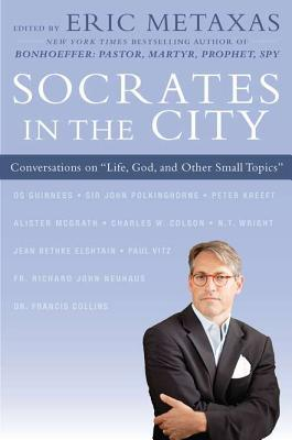 "Ebook Socrates in the City: Conversations on ""Life, God, and Other Small Topics"" by Eric Metaxas DOC!"