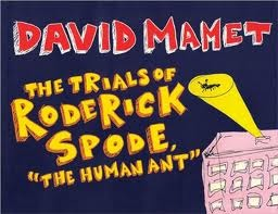 "The Trials of Roderick Spode, ""The Human Ant"" by David Mamet"