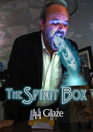 The Spirit Box by J.H. Glaze