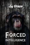 Forced Intelligence by J.H. Glaze