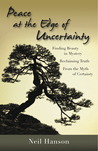 Peace at the Edge of Uncertainty: Finding Beauty in Mystery, Reclaiming Truth from the Myth of Certainty
