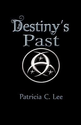 Destiny's Past by Patricia C. Lee