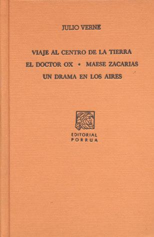 Viaje al Centro de la Tierra. El Doctor Ox. Maese Zacarías. Un Drama en los Aires. (Sepan Cuantos, #116)