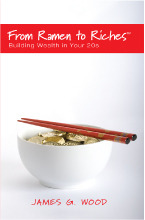 From Ramen To Riches: Building Wealth In Your 20s, Or Spending, Saving, Investing And Managing Your Money To Get Rich Slowly, But Surely