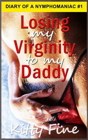 Losing My Virginity to my Daddy (Diary of a Nymphomaniac, #1)