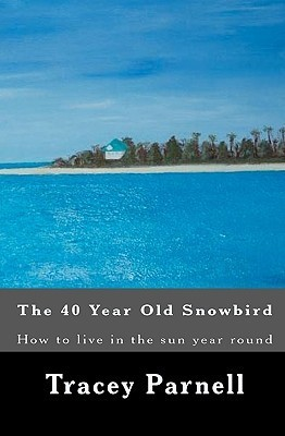 The 40 Year Old Snowbird: How to Live Where You Want 365 Days of the Year