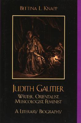 Judith Gautier: Writer, Orientalist, Musicologist, Feminist