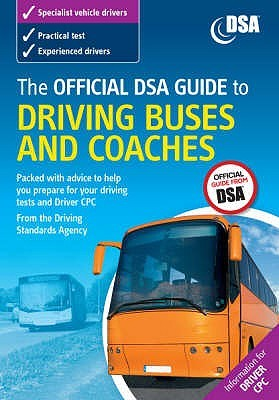 The Official Dsa Guide to Driving Buses and Coaches.