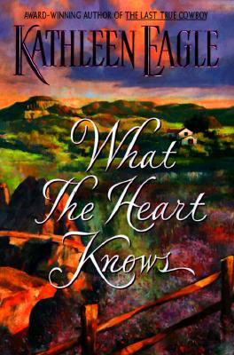 Ebook What the Heart Knows by Kathleen Eagle TXT!