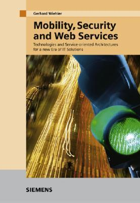 Mobility, Security And Web Services: Technologies And Service Oriented Architectures For A New Era Of It Solutions
