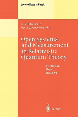 Open Systems and Measurement in Relativistic Quantum Theory: Proceedings of the Workshop Held at the Istituto Italiano Per Gli Studi Filosofici, Naples, April 3 4, 1998