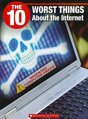 The 10 Worst Things about the Internet