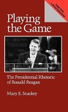 Playing the Game: The Presidential Rhetoric of Ronald Reagan