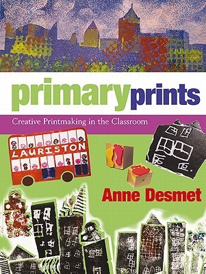 Primary Prints: Creative Printmaking in the Classroom