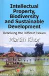 Intellectual Property, Biodiversity and Sustainable Development: Resolving Difficult Issues
