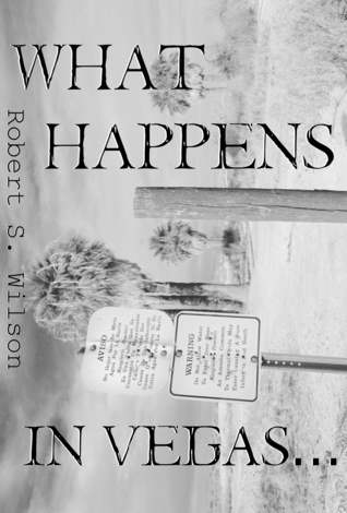 What Happens in Vegas... by Robert S.  Wilson