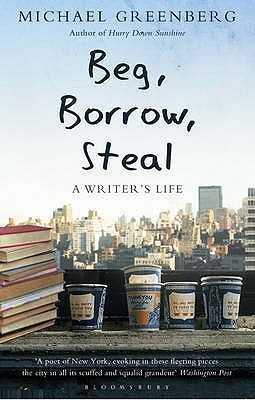Beg, Borrow, Steal: A Writer's Life. Michael Greenberg