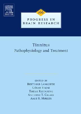 Progress in Brain Research, Volume 166: Tinnitus: Pathophysiology and Treatment