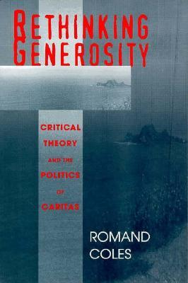 Rethinking Generosity: Critical Theory And The Politics Of Caritas
